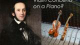 Mendelssohn Violin Concerto on a piano?